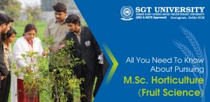 Everything You Need To Know About Pursuing M.Sc. Horticulture From SGT