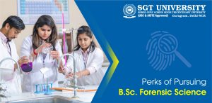 Perks Of Pursuing B.Sc. Forensic Science