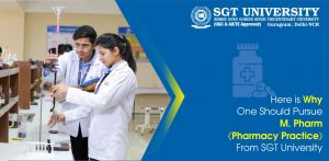 Here is Why One Should Pursue M. Pharm (Pharmacy Practice) From SGT University