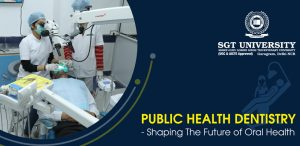Public Health Dentistry – Shaping The Future of Oral Health